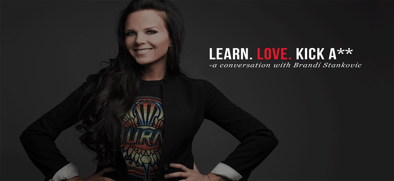 Learn. Love. Kick A** - A Conversation with Brandi Stankovic