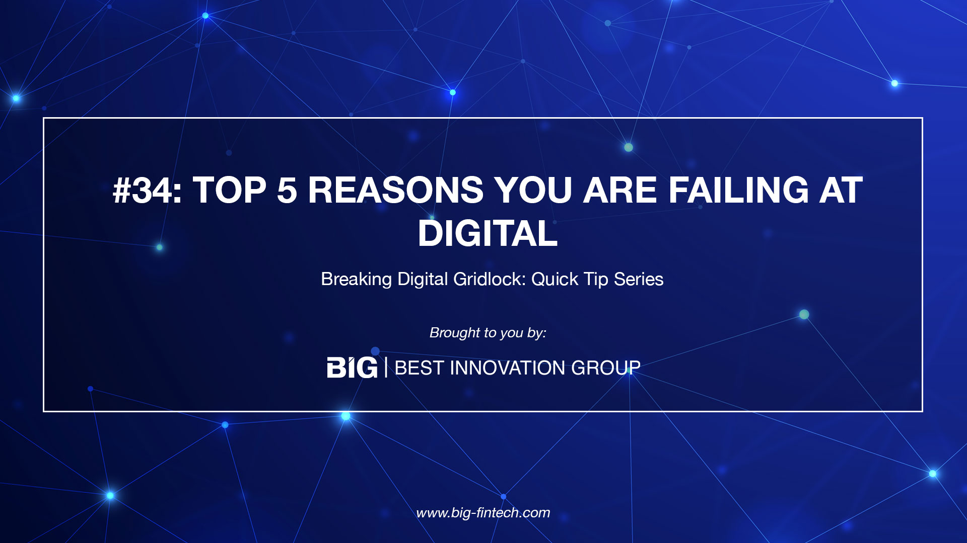 Breaking Weekly Digital Gridlock #34: Top 5 Reasons You Are Failing at Digital